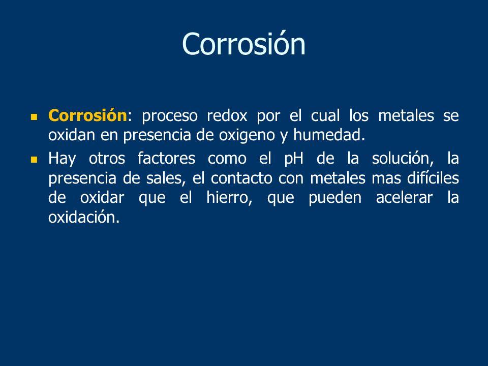 Corrosión Corrosión: proceso redox por el cual los metales se oxidan en presencia de oxigeno y humedad.