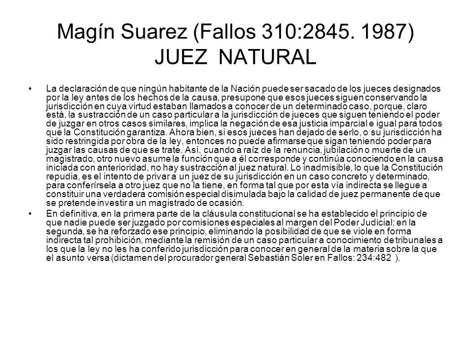 Magín Suarez (Fallos 310:2845. 1987) JUEZ NATURAL