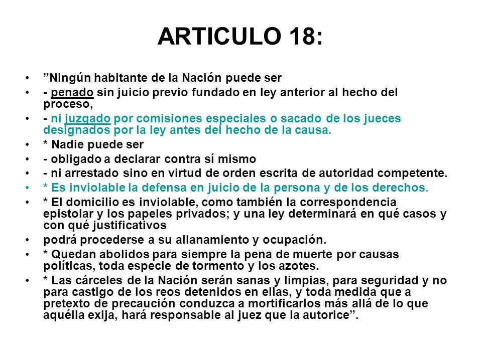 ARTICULO 18: Ningún habitante de la Nación puede ser