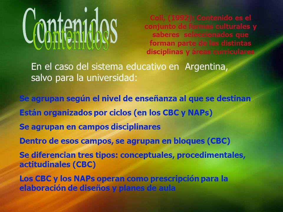 Coll, (1992): Contenido es el conjunto de formas culturales y saberes seleccionados que forman parte de las distintas disciplinas y áreas curriculares