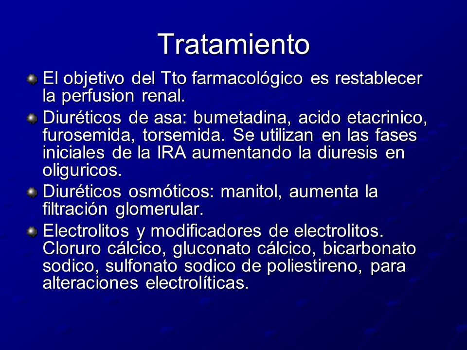 TratamientoEl objetivo del Tto farmacológico es restablecer la perfusion renal.