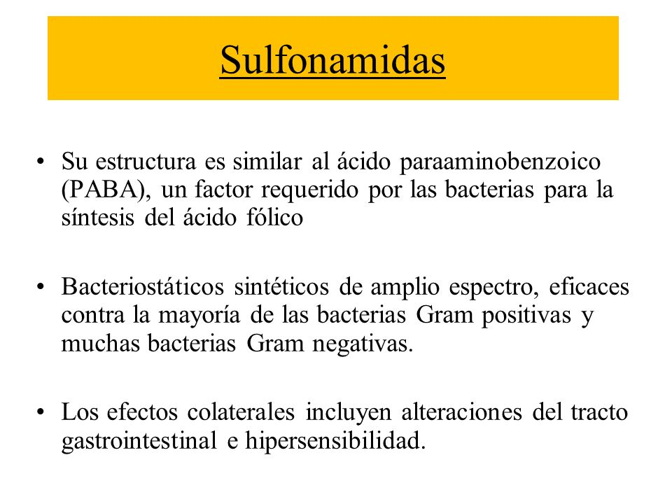 Sulfonamidas Su estructura es similar al ácido paraaminobenzoico (PABA), un factor requerido por las bacterias para la síntesis del ácido fólico.