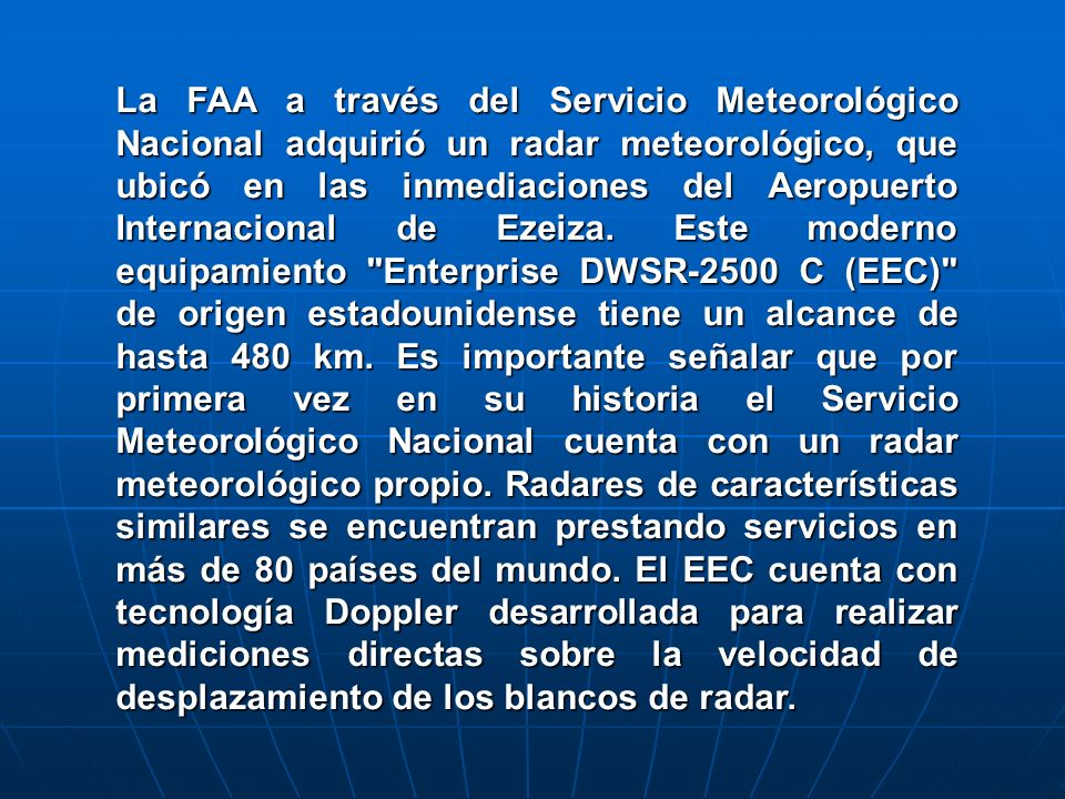 La FAA a través del Servicio Meteorológico Nacional adquirió un radar meteorológico, que ubicó en las inmediaciones del Aeropuerto Internacional de Ezeiza.