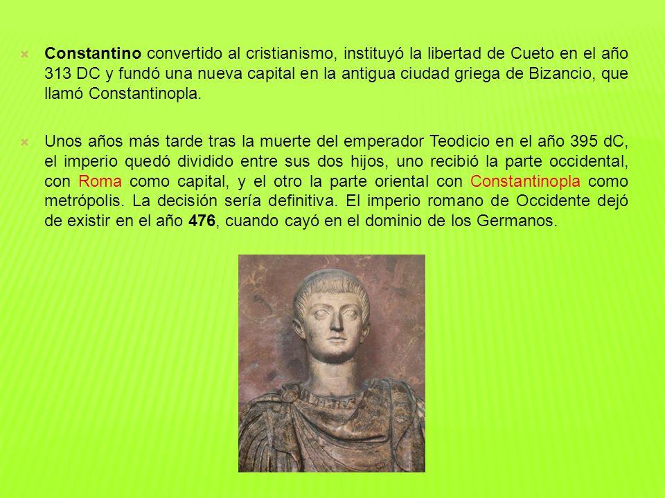 Constantino convertido al cristianismo, instituyó la libertad de Cueto en el año 313 DC y fundó una nueva capital en la antigua ciudad griega de Bizancio, que llamó Constantinopla.