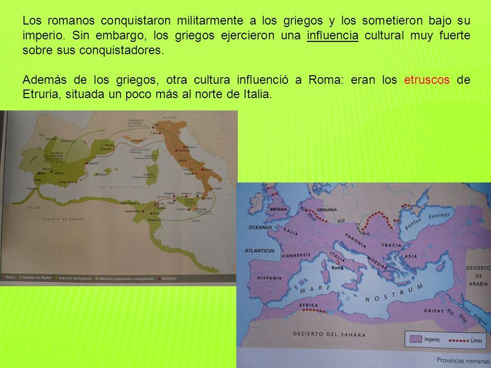 Los romanos conquistaron militarmente a los griegos y los sometieron bajo su imperio. Sin embargo, los griegos ejercieron una influencia cultural muy fuerte sobre sus conquistadores.