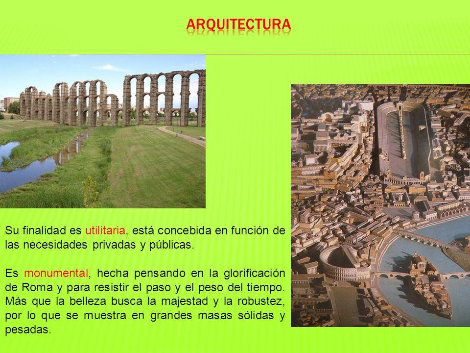 ARQUITECTURA Su finalidad es utilitaria, está concebida en función de las necesidades privadas y públicas.