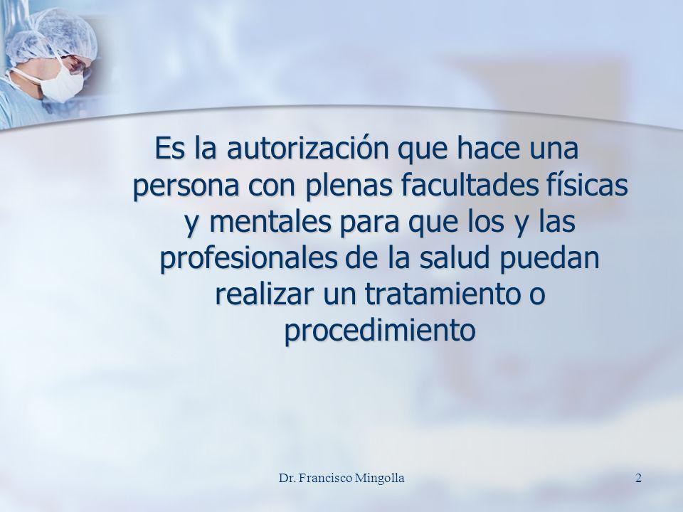 Es la autorización que hace una persona con plenas facultades físicas y mentales para que los y las profesionales de la salud puedan realizar un tratamiento o procedimiento