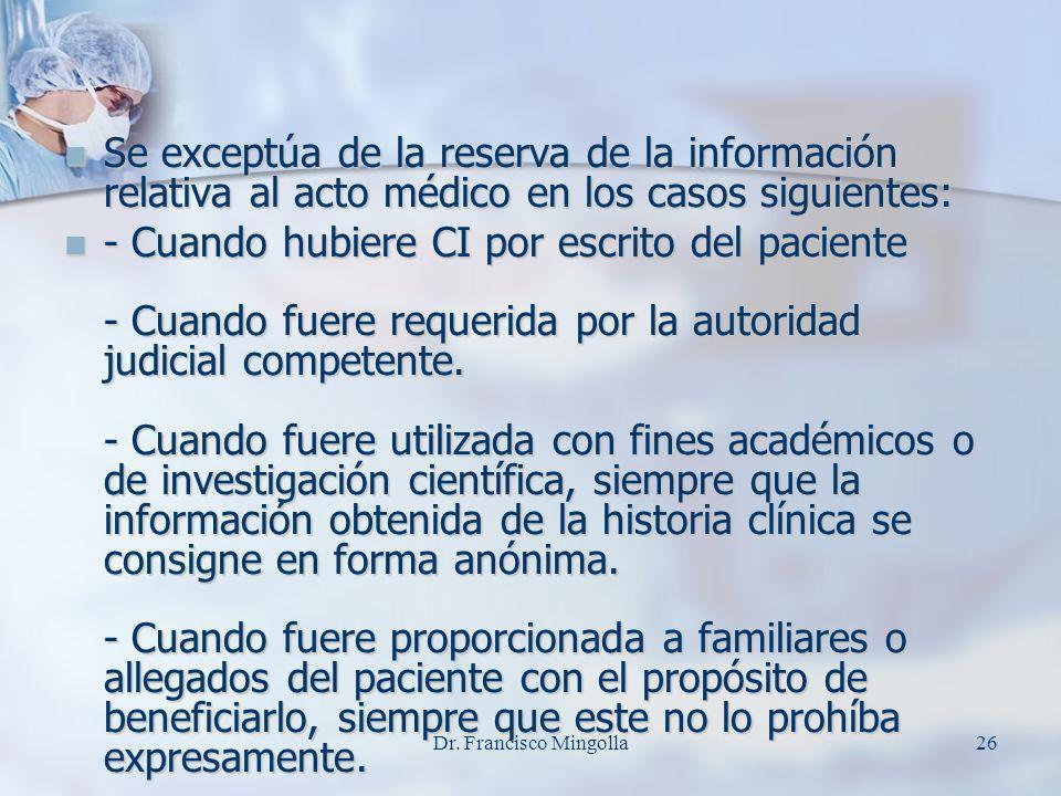 Se exceptúa de la reserva de la información relativa al acto médico en los casos siguientes: