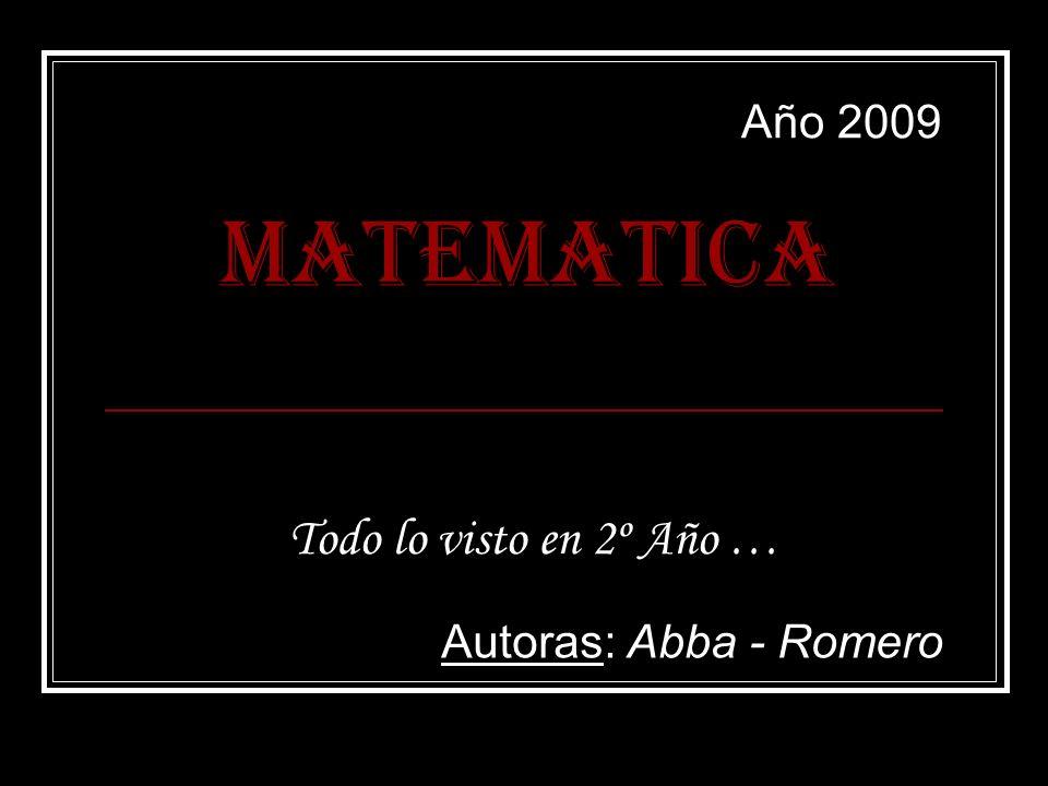 Año 2009 MATEMATICA Todo lo visto en 2º Año … Autoras: Abba - Romero