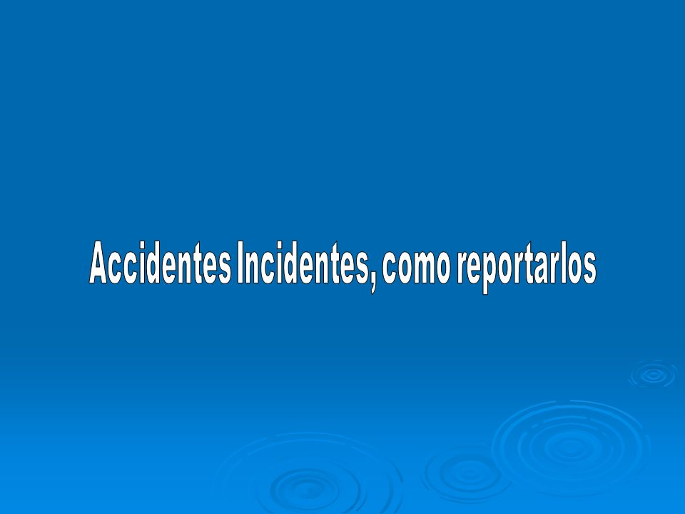 Accidentes Incidentes, como reportarlos