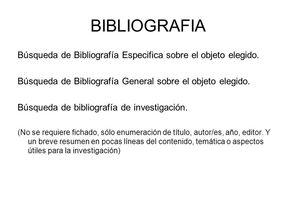 BIBLIOGRAFIA Búsqueda de Bibliografía Especifica sobre el objeto elegido. Búsqueda de Bibliografía General sobre el objeto elegido.