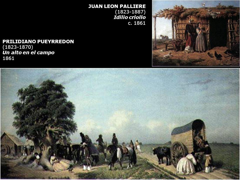 JUAN LEON PALLIERE(1823-1887) Idilio criollo. c. 1861. PRILIDIANO PUEYRREDON. (1823-1870) Un alto en el campo.