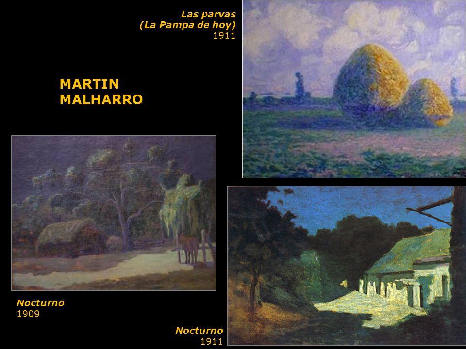 MARTIN MALHARRO Las parvas (La Pampa de hoy) 1911 Nocturno 1909