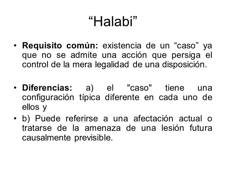 Halabi Requisito común: existencia de un caso ya que no se admite una acción que persiga el control de la mera legalidad de una disposición.