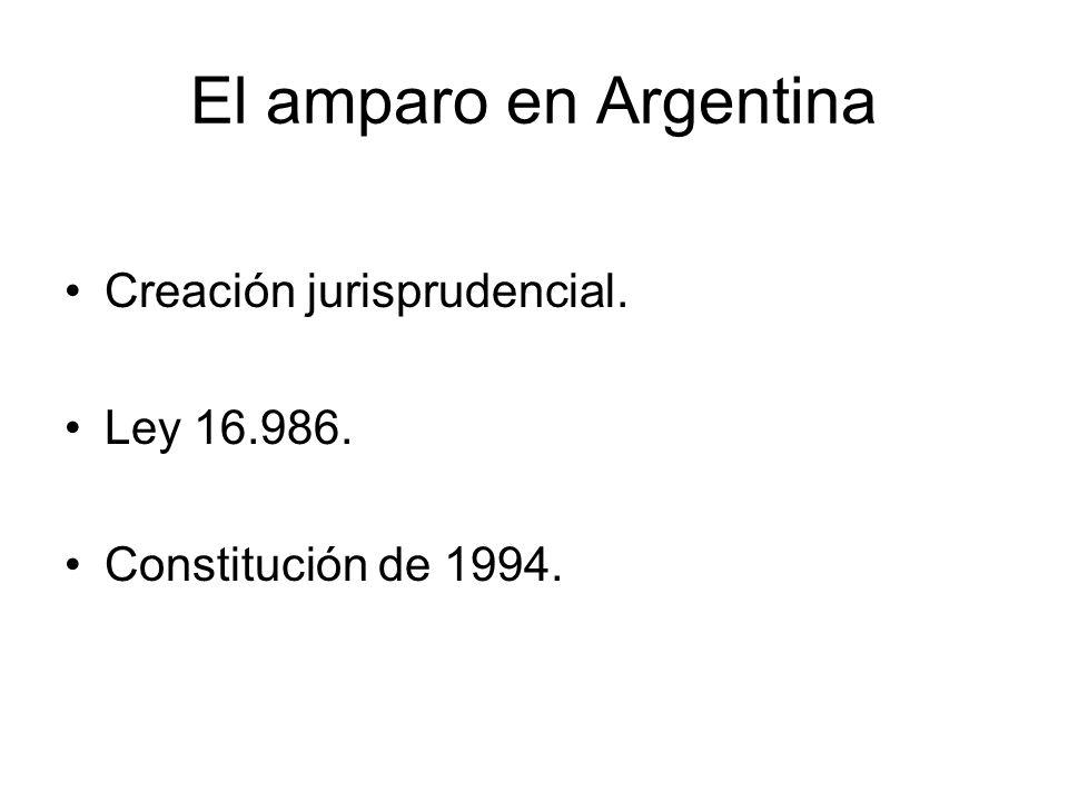 El amparo en Argentina Creación jurisprudencial. Ley 16.986.