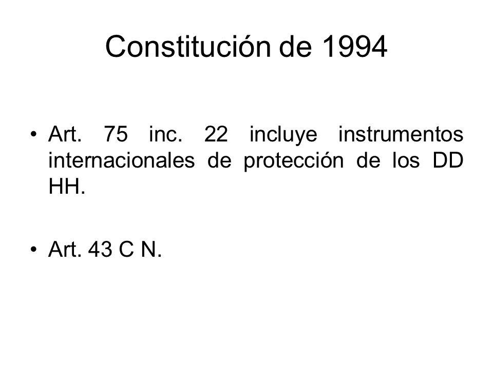 Constitución de 1994Art. 75 inc. 22 incluye instrumentos internacionales de protección de los DD HH.