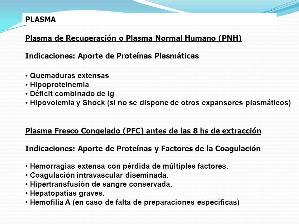 PLASMA Plasma de Recuperación o Plasma Normal Humano (PNH) Indicaciones: Aporte de Proteínas Plasmáticas.
