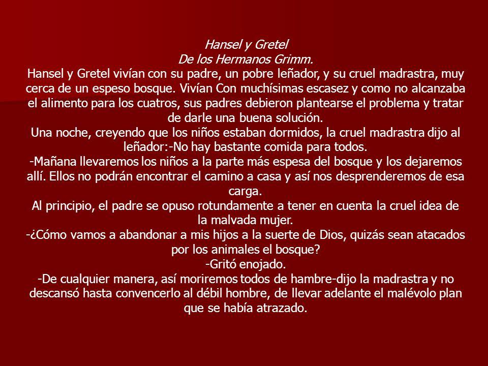 Hansel y Gretel De los Hermanos Grimm.