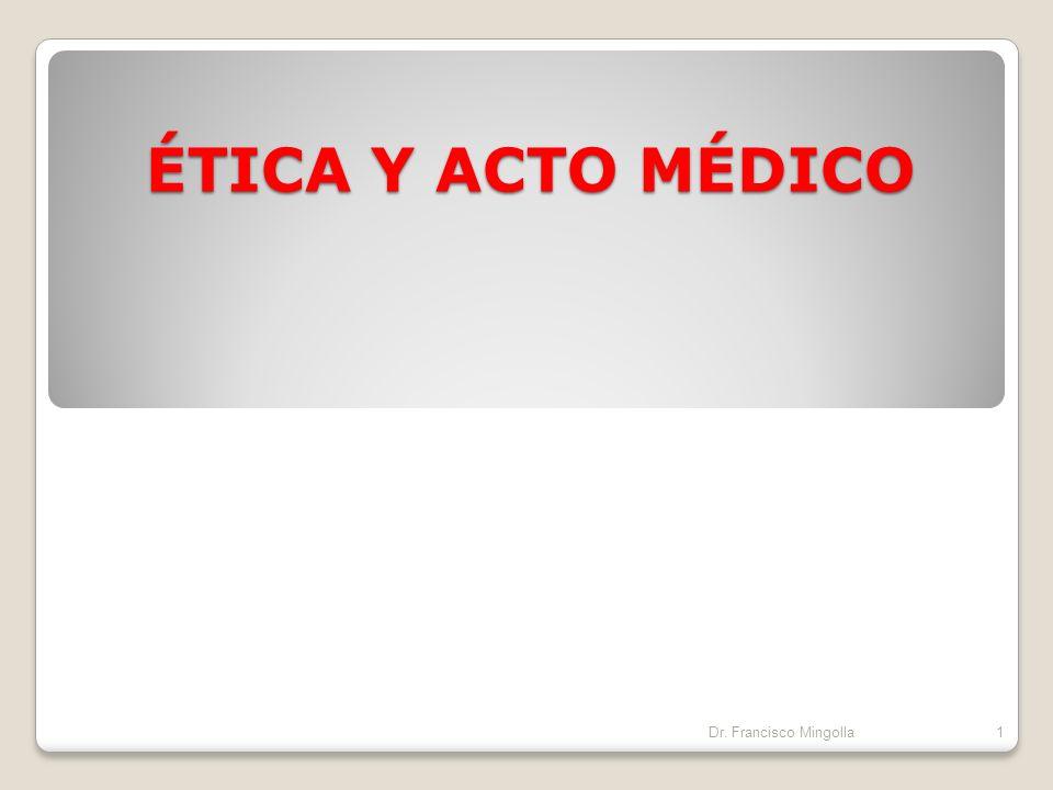 ÉTICA Y ACTO MÉDICO Dr. Francisco Mingolla