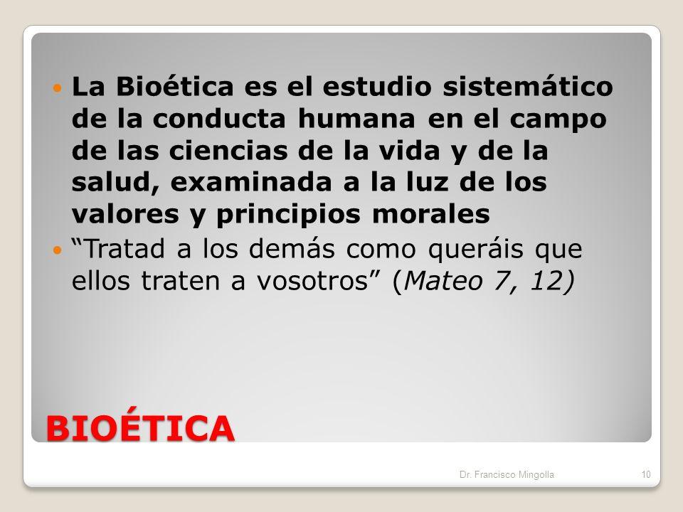 La Bioética es el estudio sistemático de la conducta humana en el campo de las ciencias de la vida y de la salud, examinada a la luz de los valores y principios morales