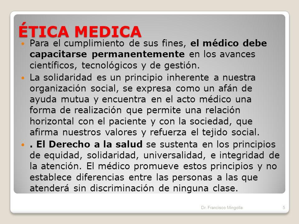ÉTICA MEDICA Para el cumplimiento de sus fines, el médico debe capacitarse permanentemente en los avances científicos, tecnológicos y de gestión.