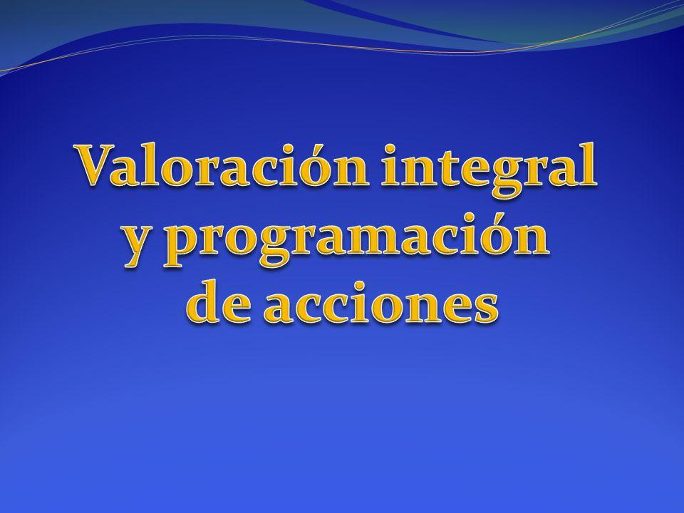 Valoración integral y programación de acciones