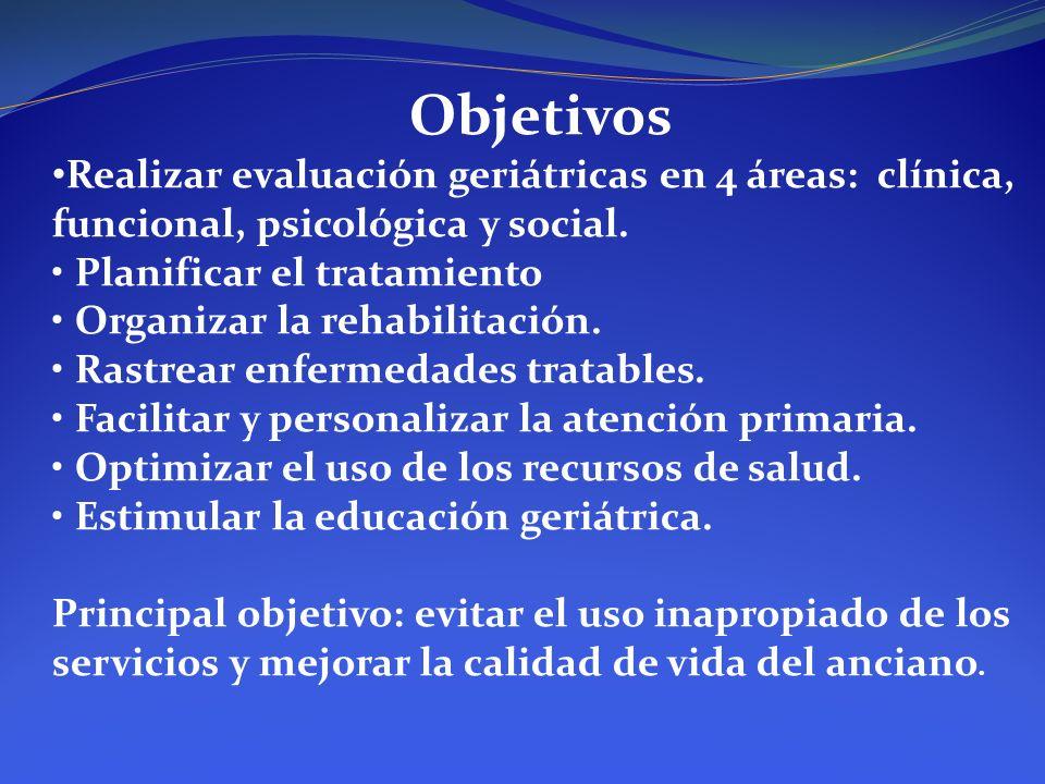 Objetivos Realizar evaluación geriátricas en 4 áreas: clínica, funcional, psicológica y social. • Planificar el tratamiento.
