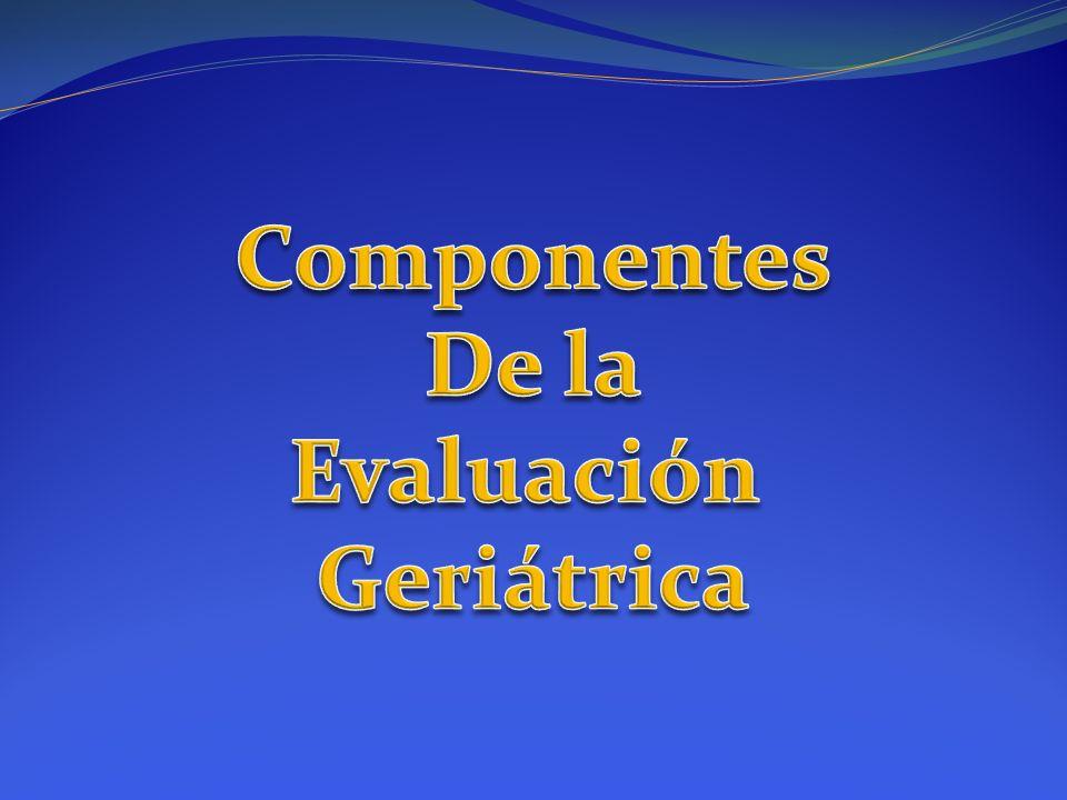 Componentes De la Evaluación Geriátrica