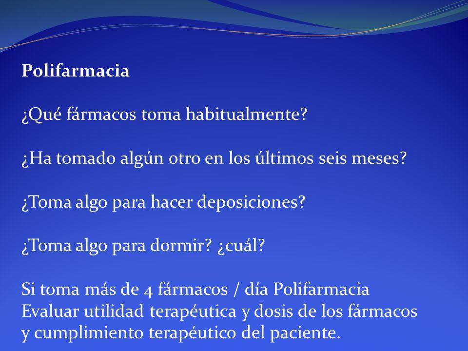 Polifarmacia ¿Qué fármacos toma habitualmente ¿Ha tomado algún otro en los últimos seis meses ¿Toma algo para hacer deposiciones