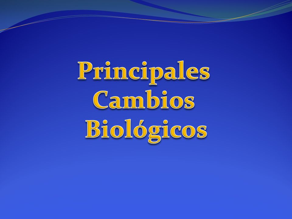 Principales Cambios Biológicos