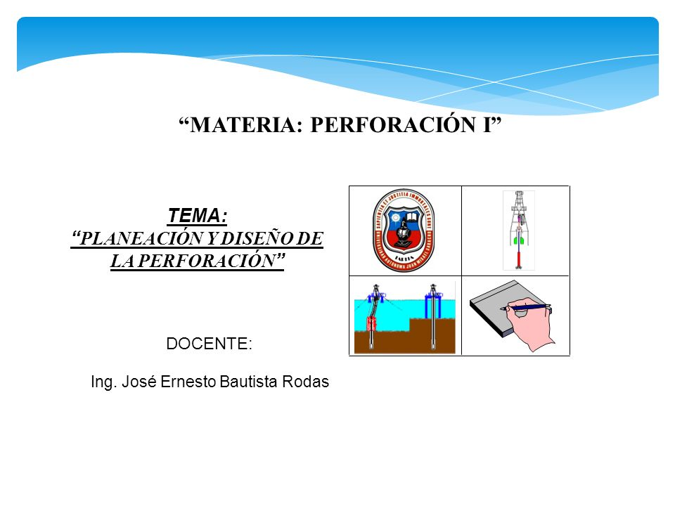 MATERIA: PERFORACIÓN I PLANEACIÓN Y DISEÑO DE LA PERFORACIÓN