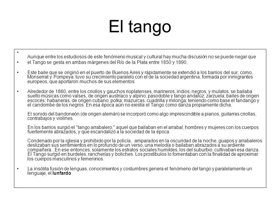 El tangoAunque entre los estudiosos de este fenómeno musical y cultural hay mucha discusión no se puede negar que.