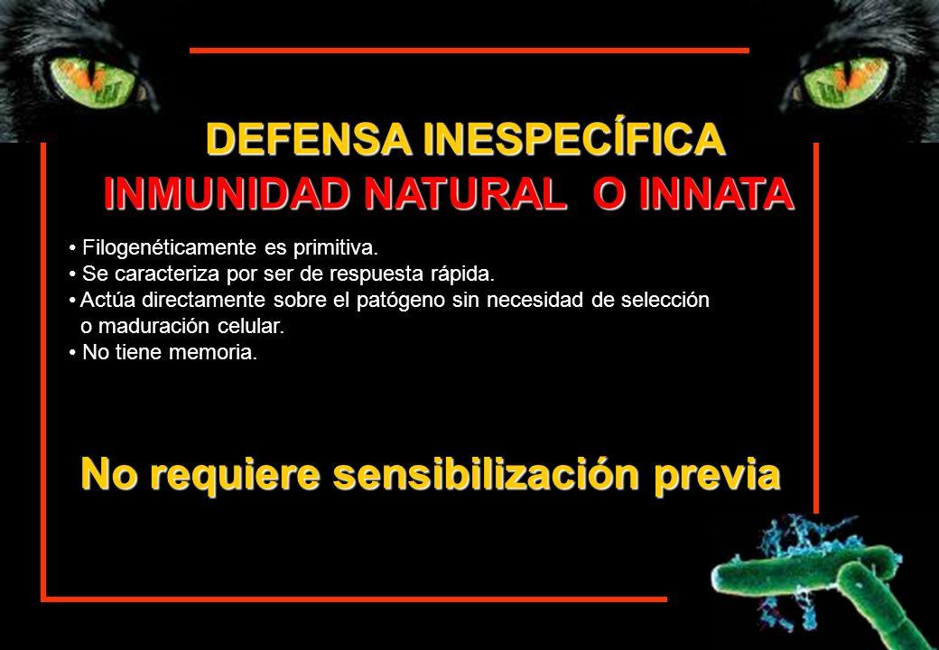 INMUNIDAD NATURAL O INNATA No requiere sensibilización previa