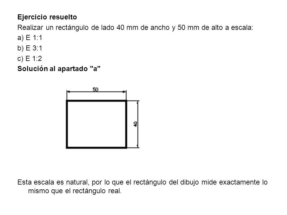 Ejercicio resuelto Realizar un rectángulo de lado 40 mm de ancho y 50 mm de alto a escala: a) E 1:1 b) E 3:1 c) E 1:2 Solución al apartado a Esta escala es natural, por lo que el rectángulo del dibujo mide exactamente lo mismo que el rectángulo real.