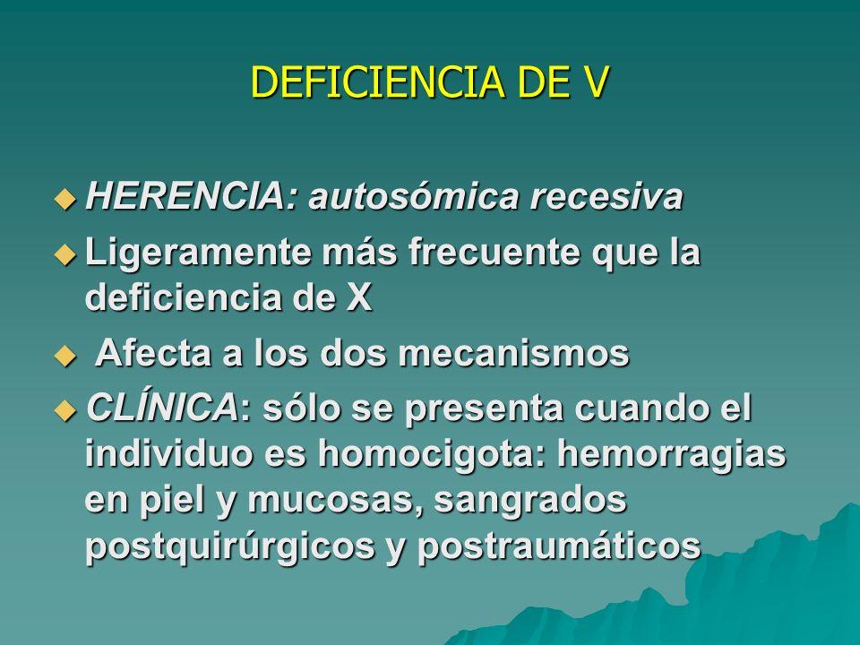 DEFICIENCIA DE V HERENCIA: autosómica recesiva