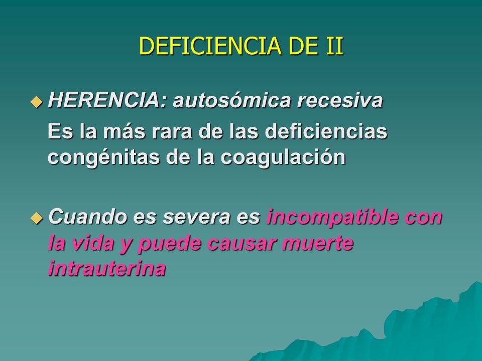 DEFICIENCIA DE II HERENCIA: autosómica recesiva