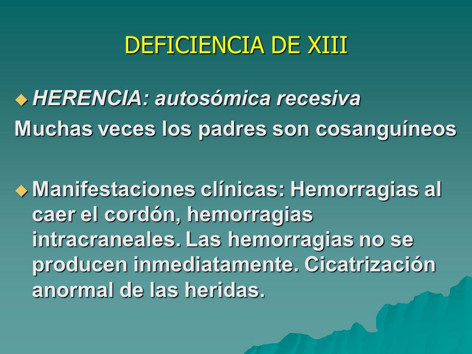 DEFICIENCIA DE XIII HERENCIA: autosómica recesiva