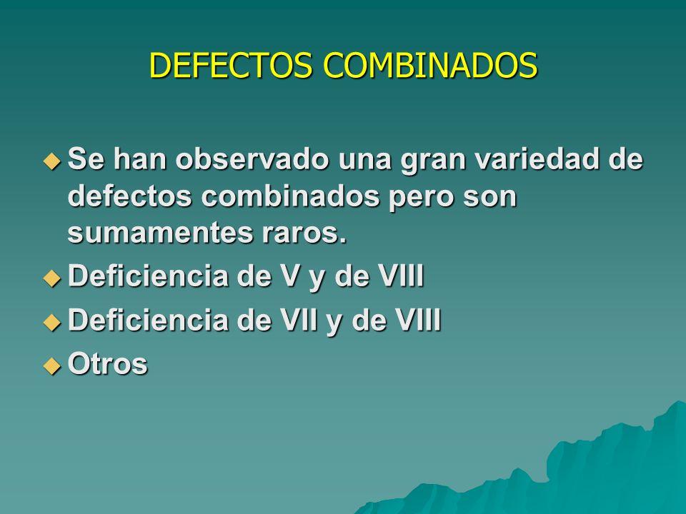 DEFECTOS COMBINADOS Se han observado una gran variedad de defectos combinados pero son sumamentes raros.