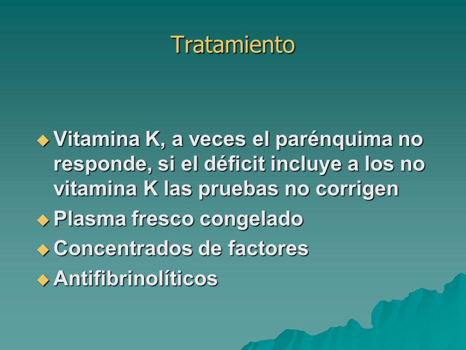 Tratamiento Vitamina K, a veces el parénquima no responde, si el déficit incluye a los no vitamina K las pruebas no corrigen.