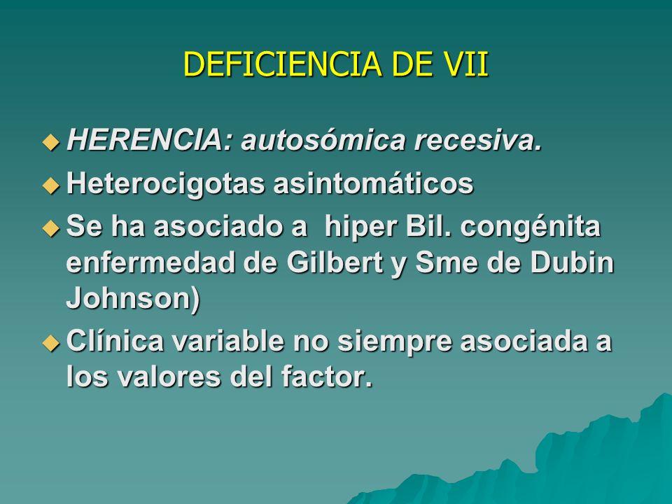 DEFICIENCIA DE VII HERENCIA: autosómica recesiva.