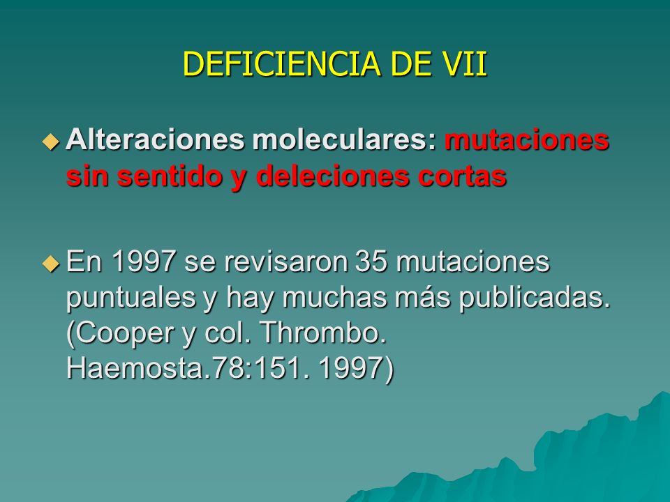 DEFICIENCIA DE VII Alteraciones moleculares: mutaciones sin sentido y deleciones cortas.