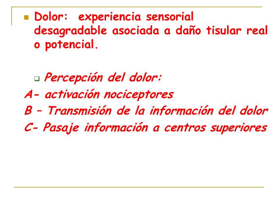 Dolor: experiencia sensorial desagradable asociada a daño tisular real o potencial.