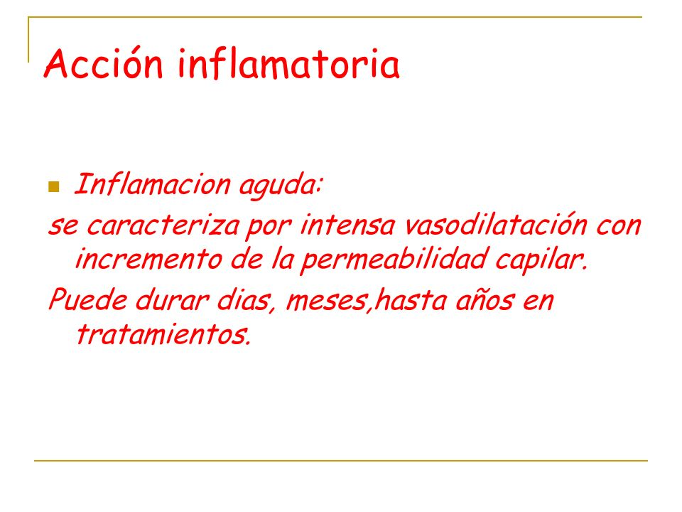 Acción inflamatoria Inflamacion aguda: