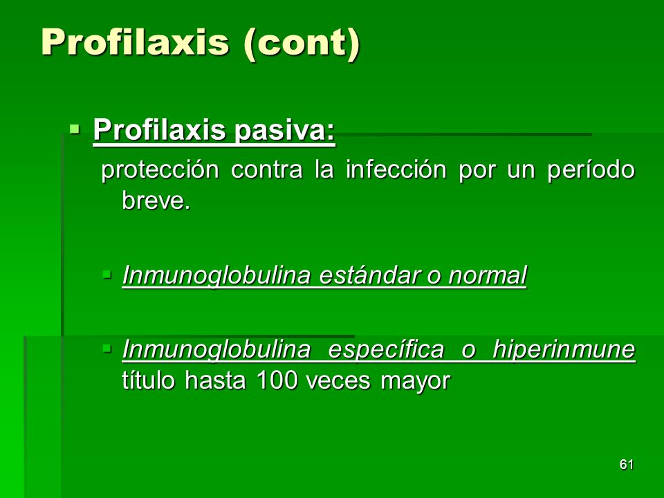Profilaxis (cont) Profilaxis pasiva: