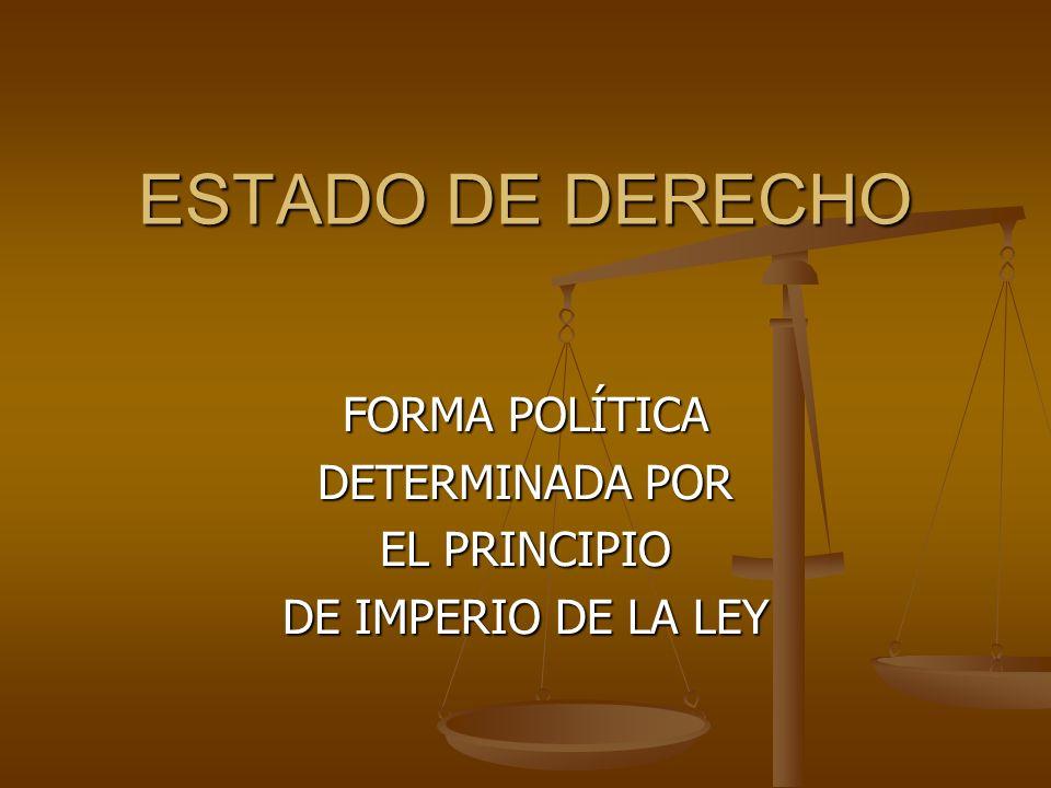 FORMA POLÍTICA DETERMINADA POR EL PRINCIPIO DE IMPERIO DE LA LEY