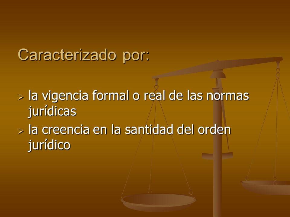 Caracterizado por: la vigencia formal o real de las normas jurídicas