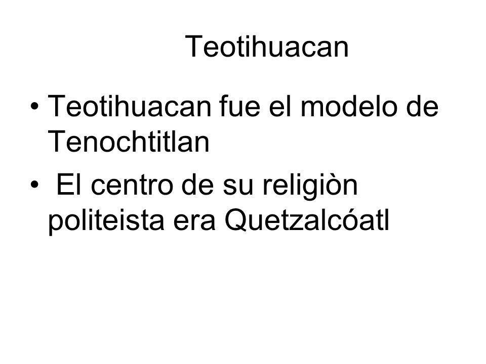 Teotihuacan fue el modelo de Tenochtitlan