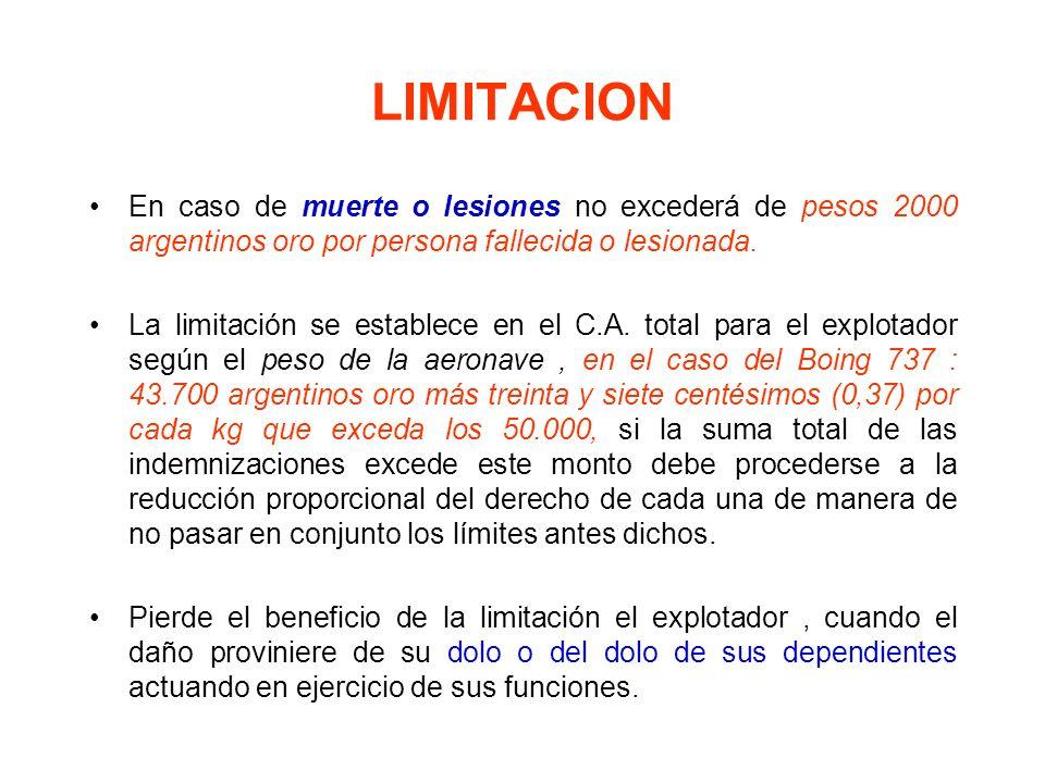 LIMITACION En caso de muerte o lesiones no excederá de pesos 2000 argentinos oro por persona fallecida o lesionada.