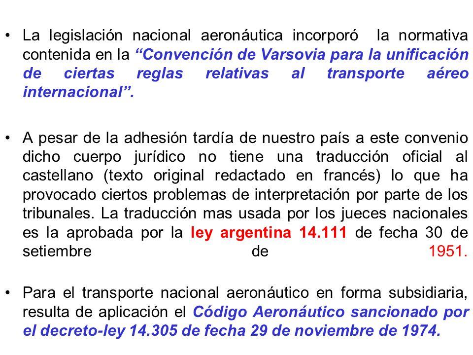 La legislación nacional aeronáutica incorporó la normativa contenida en la Convención de Varsovia para la unificación de ciertas reglas relativas al transporte aéreo internacional .