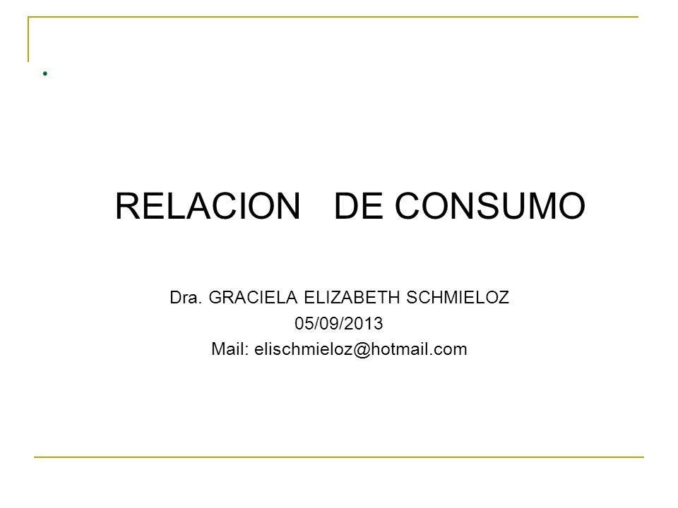 . RELACION DE CONSUMO Dra. GRACIELA ELIZABETH SCHMIELOZ 05/09/2013